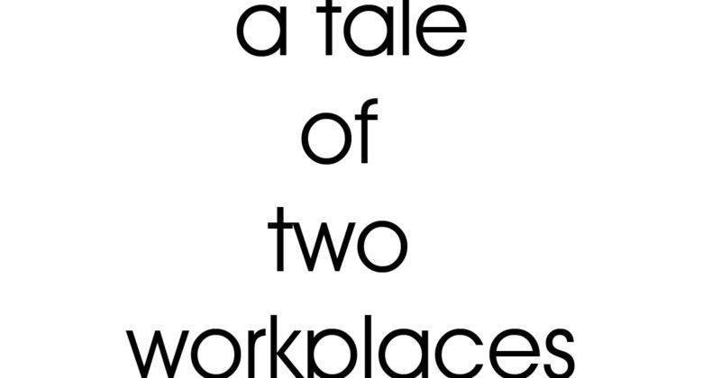 A Tale Of Two Workplaces