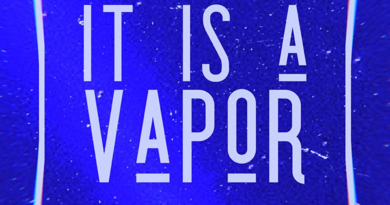 Life Is A Vapor